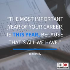 the most important time of your career is right now. Don't worry about the future or focus on the past. #TomBrady
