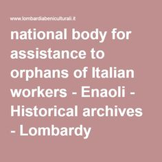 national body for assistance to orphans of Italian workers - Enaoli - Historical archives - Lombardy Cultural Heritage Rome Vacation, Orphan