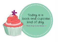 Is there ever a day that is NOT a book and cupcake kind of day?