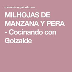 MILHOJAS DE MANZANA Y PERA - Cocinando con Goizalde