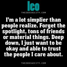 im a lot simpler than people realize. forget the spotlight, tons of friends or material things. deep down, i just want to be okay and able to trust the people i care about