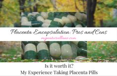 Pros and Cons of Placenta encapsulation. Is it worth it? The benefits vs the risks. Costs, dosage, side effects, search tips for encapsulation specialists.