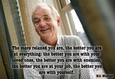bill murray quotes relaxed - Google Search