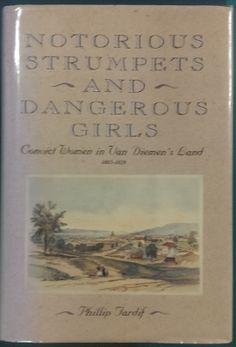 Notorious Strumpets and Dangerous Girls : convict women in Van Diemen's Land…