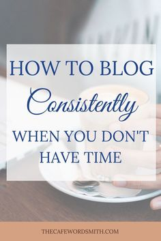 Blogging is a non-negotiable if you want to grow your business, but it takes time! Here are 5 ways to blog consistently when you're on a timecrunch.
