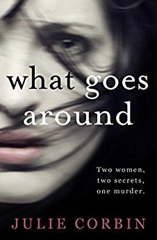 What Goes Around: The bestselling psychological thriller by [Corbin, Julie]