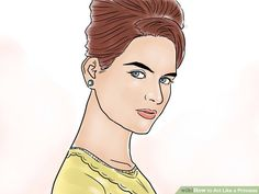http://www.wikihow.com/Act-Like-a-Princess