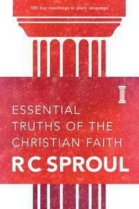 Essential Truths of the Christian Faith: Dr. R.C. Sproul - Book - Theology, Basic Reformed Theology | Ligonier Ministries Store