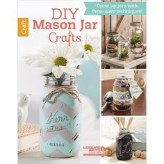 Leisure Arts-DIY Mason Jar Crafts. Shows how to turn ordinary jars and bottles into charming home accessories, cute gift containers, clever keepsakes and helpful organizers.
