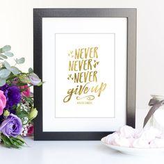 Never Never Never Give Up Foil Art Print - Gold Foil, Rose Gold Foil, Silver Foil - Winston Churchill Quote Art Print - Inspirational Art