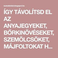 ÍGY TÁVOLÍTSD EL AZ ANYAJEGYEKET, BŐRKINÖVÉSEKET, SZEMÖLCSÖKET, MÁJFOLTOKAT HÁZILAG Hair Beauty, Medical, Health, Fitness, Food, Therapy, Tips, Medical Doctor, Salud