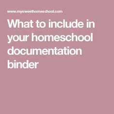 What to include in your homeschool documentation binder