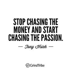 Great post @teamgrindtribe  Inspired by Zappos CEO Tony Hsieh. If you chase the passion first the money will follow. #LoveTheGrind ... #grind #motivation #entrepreneur #passion #business #strategy #hustle #achieve #dream #believe #learn #work #success #life #qotd #quote #success #strive #goals #goalsetting #successful #successquotes #businesscoach #wealth #marketing