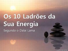 Precisamos de energia para seguir em enfrente e superar desafios, mas alguns fatores podem interferir. Veja como se proteger segundo sábias palavras de Dalai Lama.