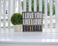 I love you like I love Football wood sign- fall decor, football, football sign, fall sign, wood signs, autumn, football decor, sports