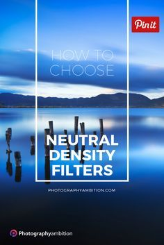 Tips to choose the best ND Filter in any situation and tips to use ND Filters at best to improve the quality of your photography