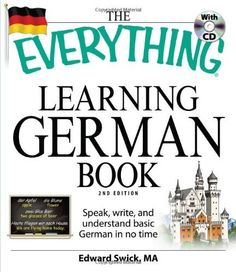 The Everything Learning German Book: Speak, write, and understand basic German in no time (Everything Series) by Edward Swick. $12.03. Edition - 2. Publication: November 18, 2009. Publisher: Adams Media; 2 edition (November 18, 2009). Author: Edward Swick