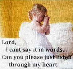 Lord, I can't say it in words…Can you please just listen through my heart  ~~I Love the Bible and Jesus Christ, Christian Quotes and verses.