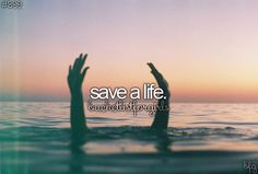 Save a life.
