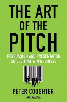 The Art of the Pitch: Persuasion and Presentations Skills That Win Business…