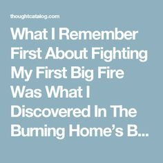 What I Remember First About Fighting My First Big Fire Was What I Discovered In The Burning Home's Basement | Thought Catalog