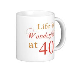 Celebrate turning 40 years old with a unique 40th birthday mug that says 'life is wonderful'.