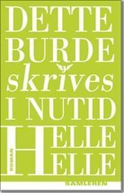Dette burde skrives i nutid af Helle Helle, ISBN 9788763820721