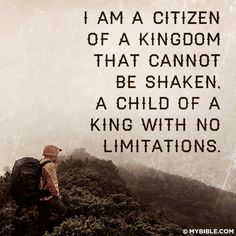 I am a citizen of a Kingdom that cannot be shaken. A child of a King with no limitations! thevoiceoftruthblog.weebly.com