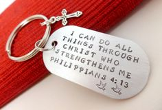 "Bible Verse,   ""I  can do all things through Christ who strengthens me Philippians 4:13"". Keychain,   OR custom bible verse..Hand Stamped. $15.00, via Etsy."