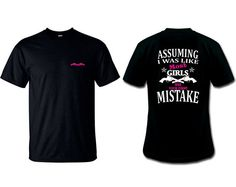 Assuming I Was Like Most Girls Was Your First Mistake! Only $17.99