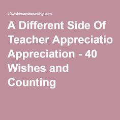 A Different Side Of Teacher Appreciation - 40 Wishes and Counting