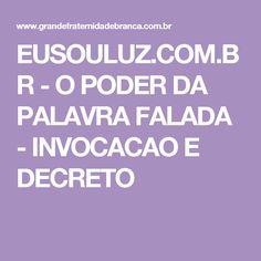 EUSOULUZ.COM.BR - O PODER DA PALAVRA FALADA - INVOCACAO E DECRETO