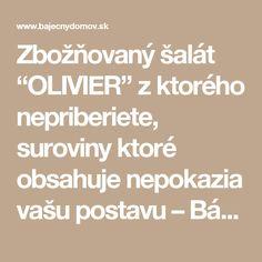 """Zbožňovaný šalát """"OLIVIER"""" z ktorého nepriberiete, suroviny ktoré obsahuje nepokazia vašu postavu – Báječný domov"""
