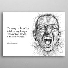 Chester Bennington quotes detailed, premium quality, magnet mounted prints on metal designed by talented artists. Chester Bennington Quotes, Charles Bennington, Park Quotes, Song Quotes, Music Quotes, Face Exercises, Poster Prints, Posters, Heavy Linkin Park