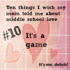 Ten things I wish my mom told me about middle school love- It's a game #teenager