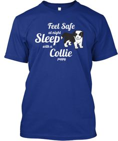 "These are cute - ""Feel Safe at Night - Sleep With A  Collie Puppy"" T-shirt (limited edition printing ends July 29th)  NOTE: A donation will be made to Border Collie Society of America Rescue Fund (BCSA) with each order."