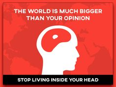 #06 - 30 days of creativity for good - The world is much bigger than your opinion, stop living inside your head.