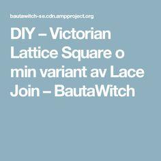 DIY – Victorian Lattice Square o min variant av Lace Join – BautaWitch