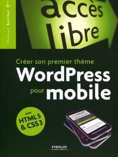 Créer son propre thème WordPress pour mobile avec HTML5 et CSS3 de Thibaut Baillet chez Eyrolles.  Très bon livre clair et pratique pour écrire un thème pour Wordpress mobile (pour les smartphones) avec une étude de cas sur la réalisation d'un thème et l'adaptation d'un thème existant