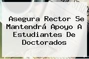 http://tecnoautos.com/wp-content/uploads/imagenes/tendencias/thumbs/asegura-rector-se-mantendra-apoyo-a-estudiantes-de-doctorados.jpg Linea Directa. Asegura rector se mantendrá apoyo a estudiantes de doctorados, Enlaces, Imágenes, Videos y Tweets - http://tecnoautos.com/actualidad/linea-directa-asegura-rector-se-mantendra-apoyo-a-estudiantes-de-doctorados/