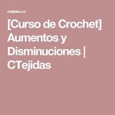 [Curso de Crochet] Aumentos y Disminuciones | CTejidas