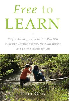 Free to Learn:  Why Unleashing the Instinct to Play Will Make Our Children Happier, More Self-Reliant, and Better Students for Life Ways Of Learning, Play Based Learning, Learning Through Play, Kids Learning, Outdoor Learning, Rudolf Steiner, This Is A Book, The Book, Sudbury School