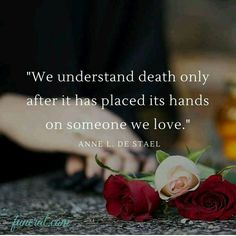 I am understanding the reality of death. But understanding death? I have only just begun.