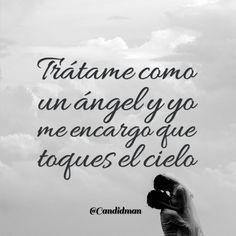 """""""Trátame como un ángel y yo me encargo que toques el cielo"""" Te Amo!"""