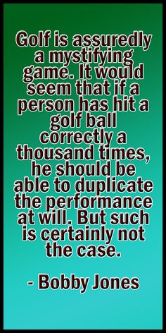 """Golf is assuredly a mystifying game. It would seem that if a person has hit a golf ball correctly a thousand times, he should be able to duplicate the performance at will. But such is certainly not the case. #lorisgolfshoppe"