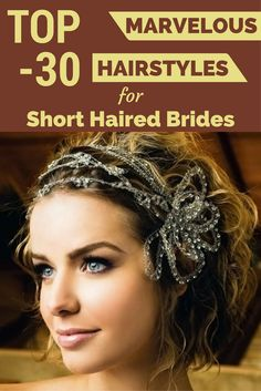 Top 30 Marvelous Hairstyles For Short Haired Brides