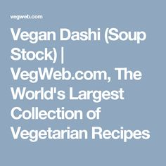 Vegan Dashi (Soup Stock)  | VegWeb.com, The World's Largest Collection of Vegetarian Recipes