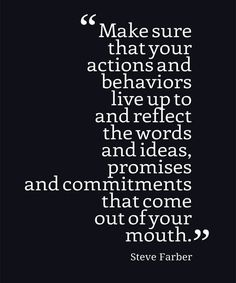 motivating commitment sayings: Make sure that your actions and behaviors live up to and reflect the words and ideas, promises and commitments that come out of your mouth. Motivacional Quotes, Great Quotes, Quotes To Live By, Inspirational Quotes, Commitment Quotes, Coaching Personal, Deep, True Words, Good Advice