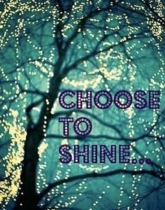 Choose to shine #inspiration #quote