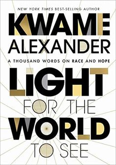 Light for the World to See: A Thousand Words on Race and Hope - Alexander, Kwame
